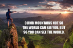 Climb The Mountain To See The World